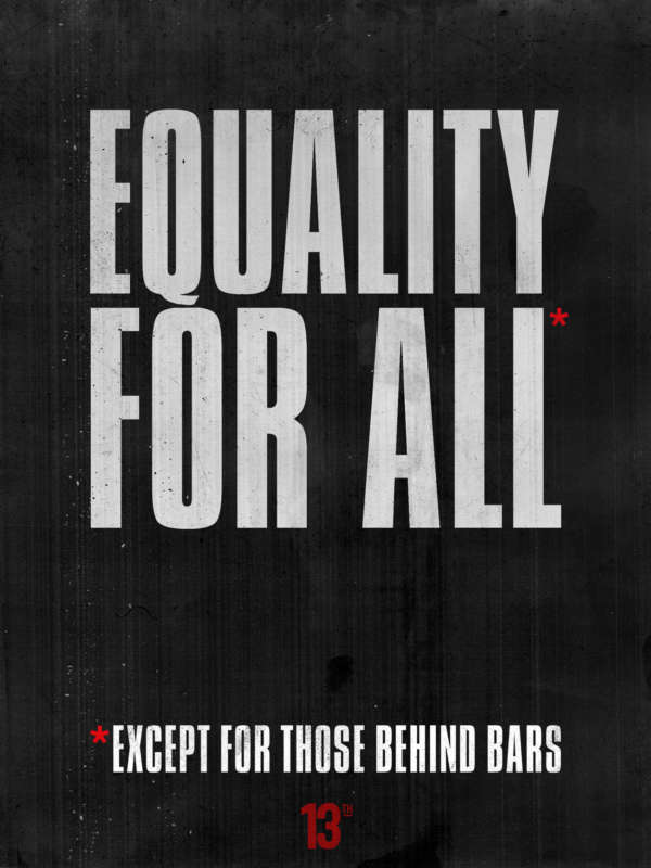 "Gritty poster reads ""Equality for All. Except those behind bars."""