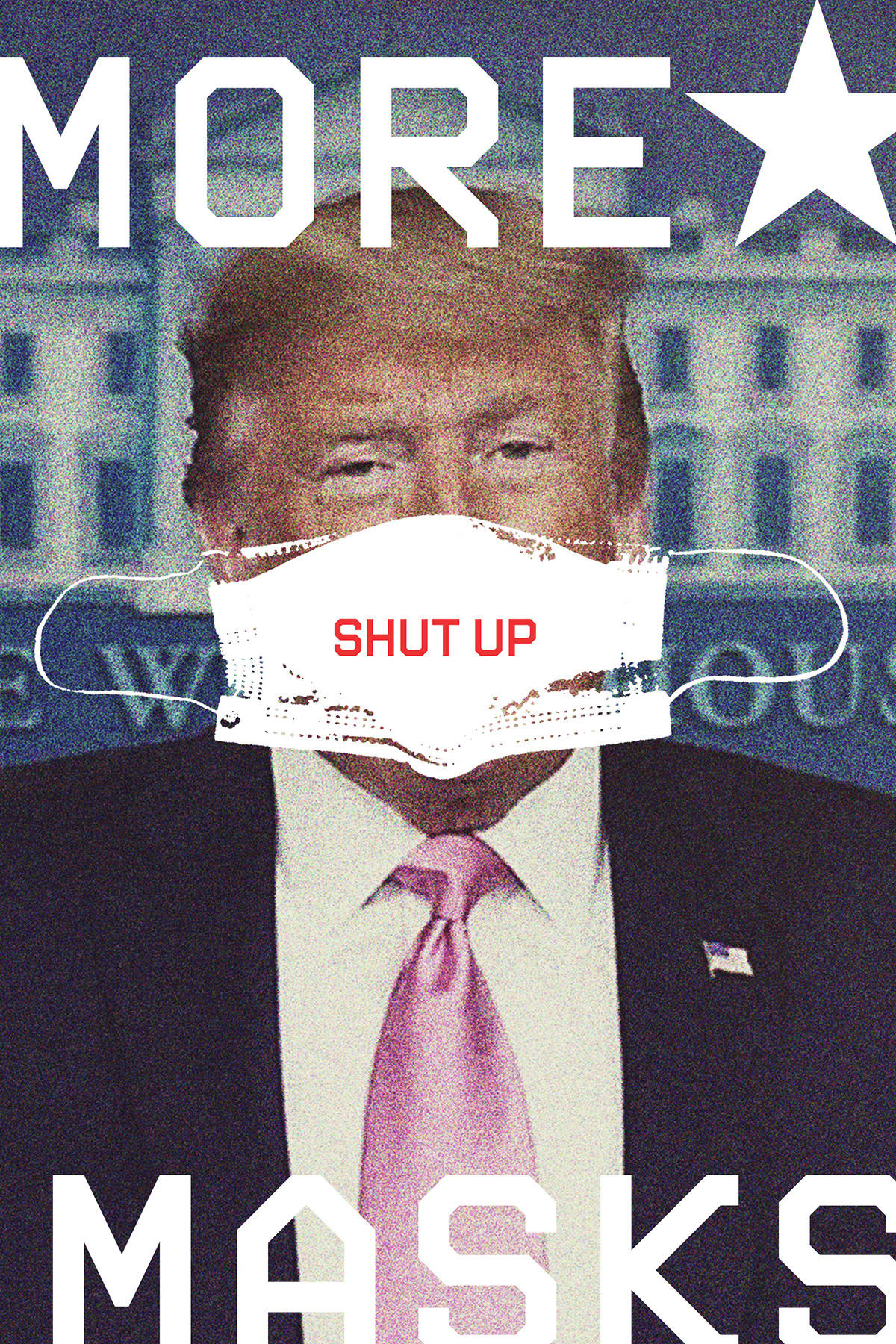 Grainy photo of President Trump with a white mask over his mouth that reads 'SHUT UP' next to words MORE MASKS