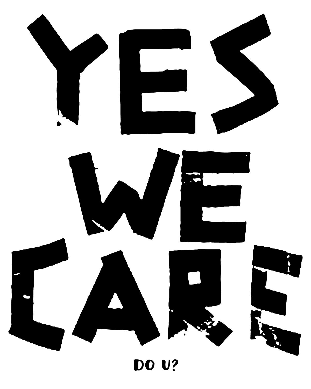 Large black type on white background reads YES WE CARE above small handwritten DO U?
