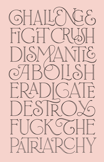 "Light pink poster reads ""Challenged, Fight, Crush, Dismantle, Abolish, Eradicate, Destroy, Fuck the Patriarchy."""