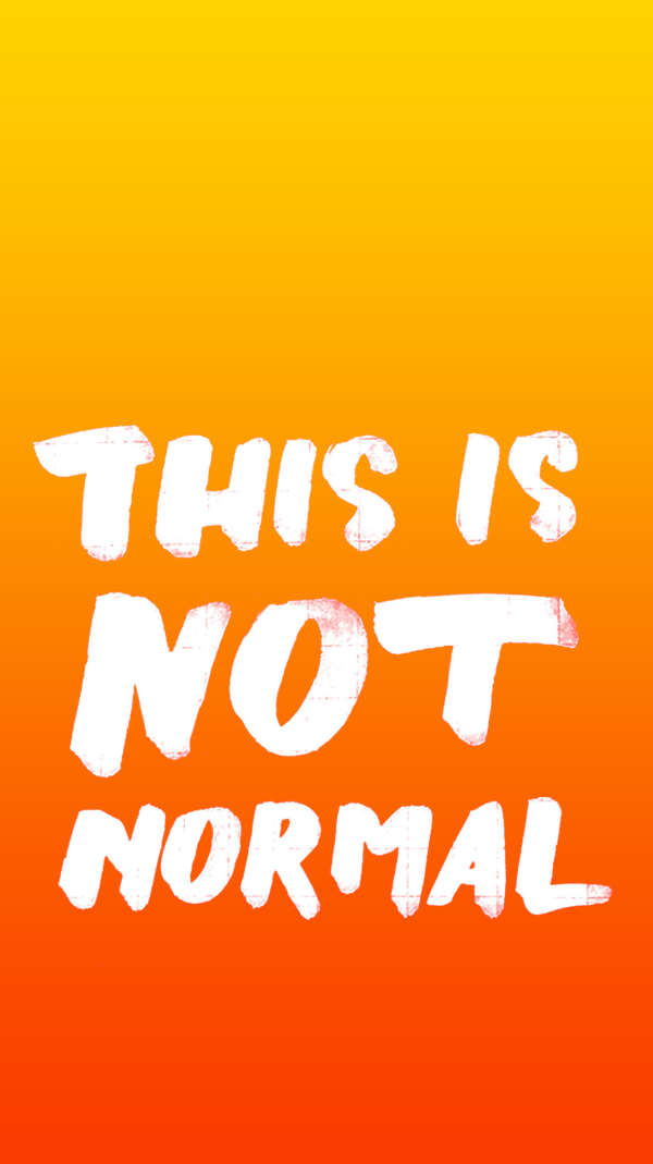 "White handwritten type on a yellow-orange gradient: ""This Is Not Normal."""