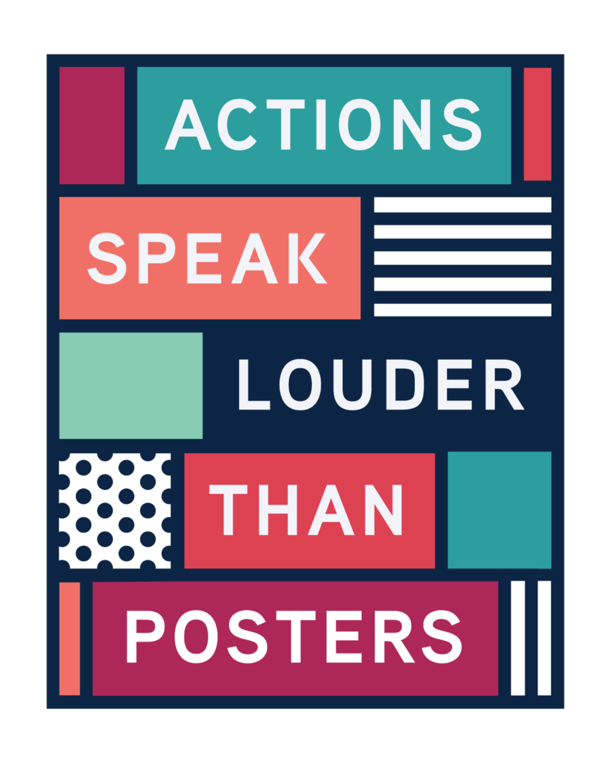 "Poster of colorful blocks that reads ""Actions Speak Louder Than Posters."""