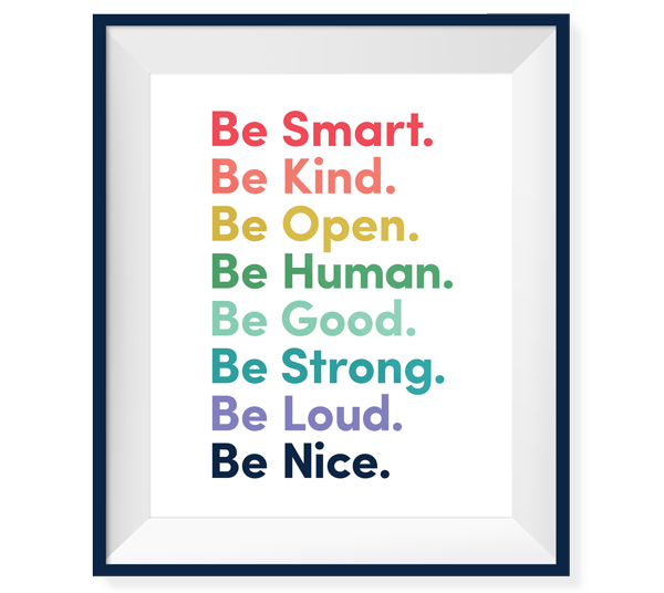 Colorful type poster: Be Smart. Be Kind. Be Open. Be Human. Be Good. Be Strong. Be Loud. Be Nice.