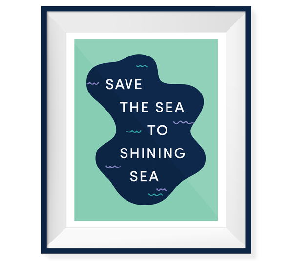 "Poster of blue water that reads ""Save the Sea to Shining Sea."""