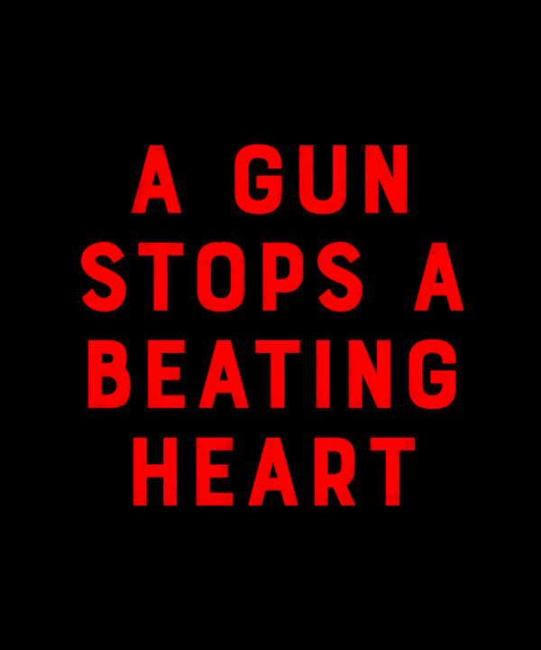 "Black poster that reads ""A GUN STOPS A BEATING HEART"" in red type."