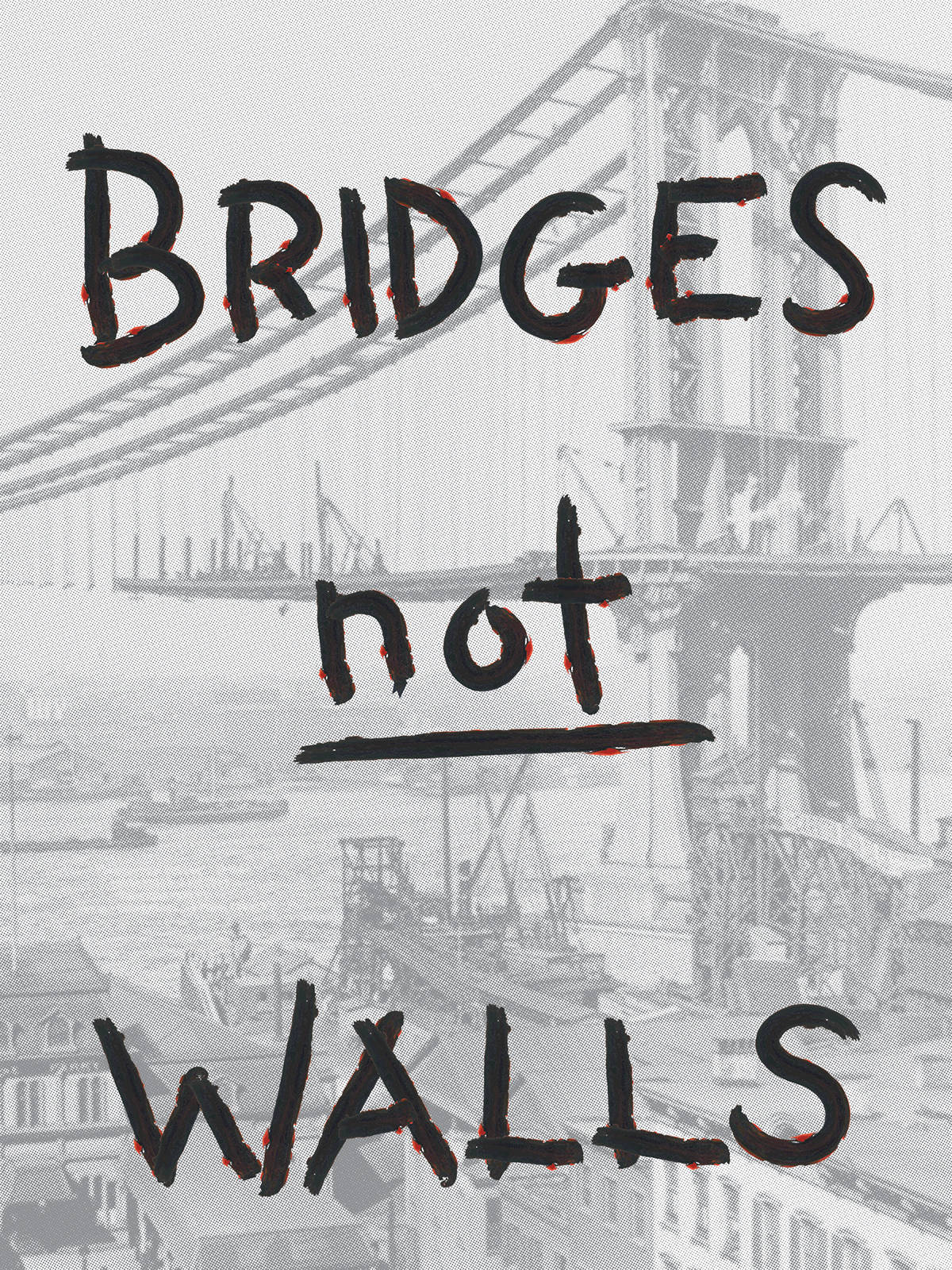"Grayscale archival photo of a bridge being built with handwritten words over the top ""Bridges not Walls"""