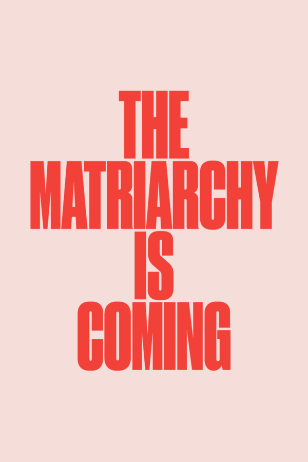 "Big bold letters that read ""The Matriarchy Is Coming."""