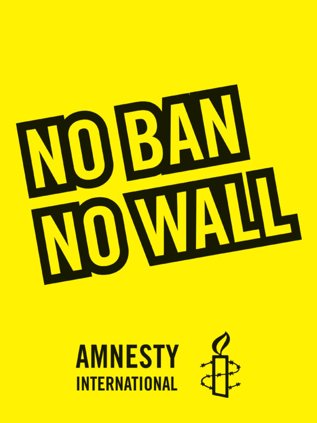 "Bright yellow poster with skewed text that reads ""No Ban Now All"" above the Amnesty International logo."