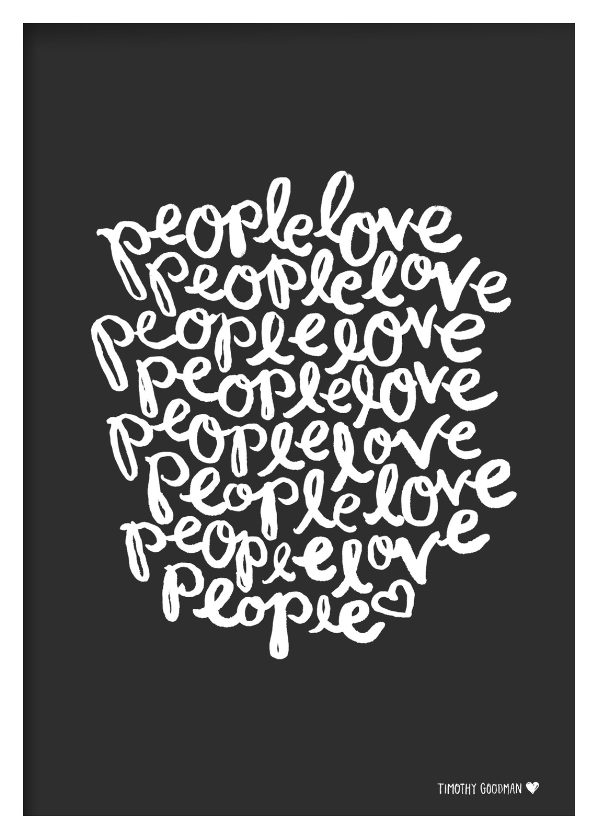 "Black and white poster with a cloud of handwritten text reading ""people love people"" over and over."