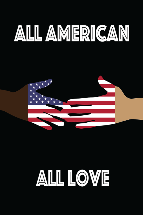 "Two hands, one black one white, reach out and form an American Flag with type ""All American All Love."""