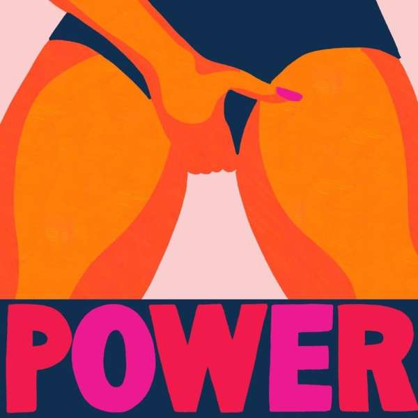 "Illustration of a female hand grabbing her crotch above the words ""Power."""