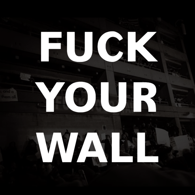 "Digital type that reads ""Fuck Your Wall."""