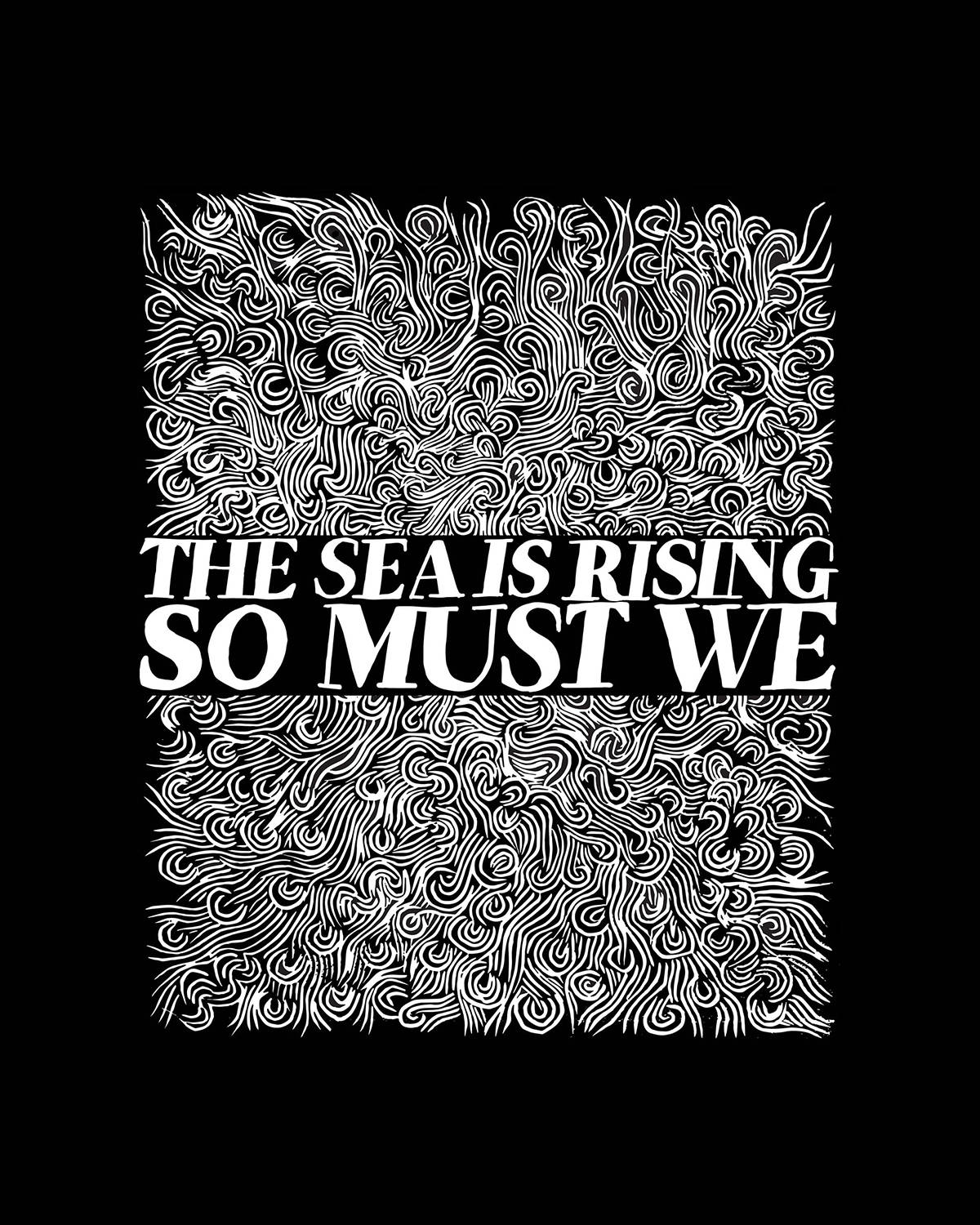 "Black poster with white woodcut waves with the words ""The Sea Is Rising So Must We."""