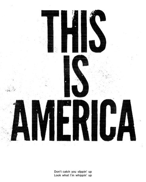BW poster of all caps condensed type gritty and roughened up reads THIS IS AMERICA above lyrics by Childish Gambino.